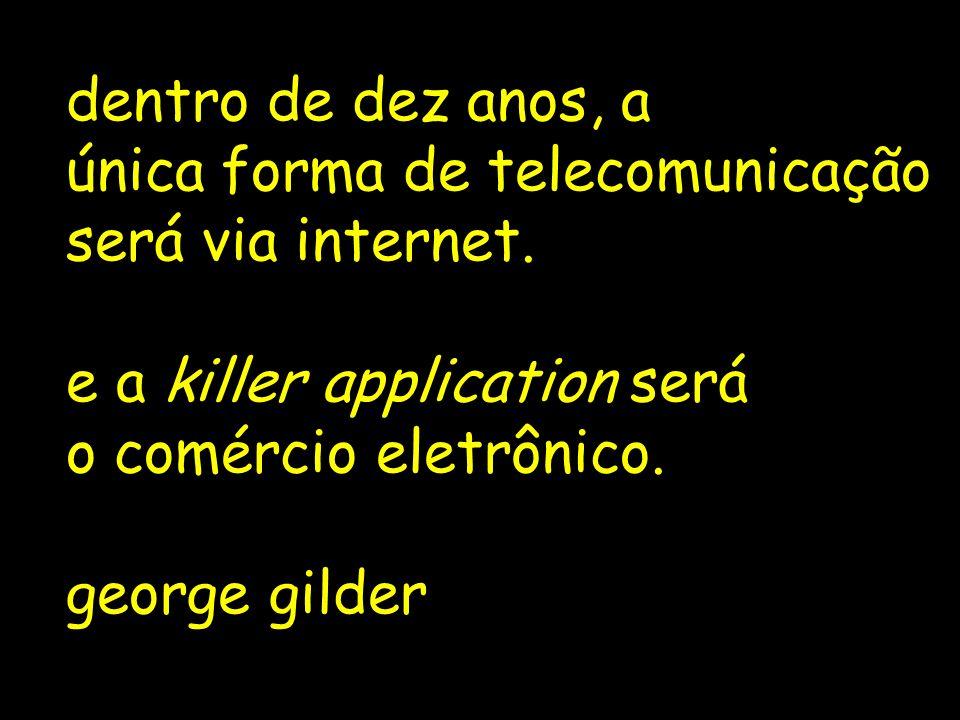 dentro de dez anos, a única forma de telecomunicação será via internet.