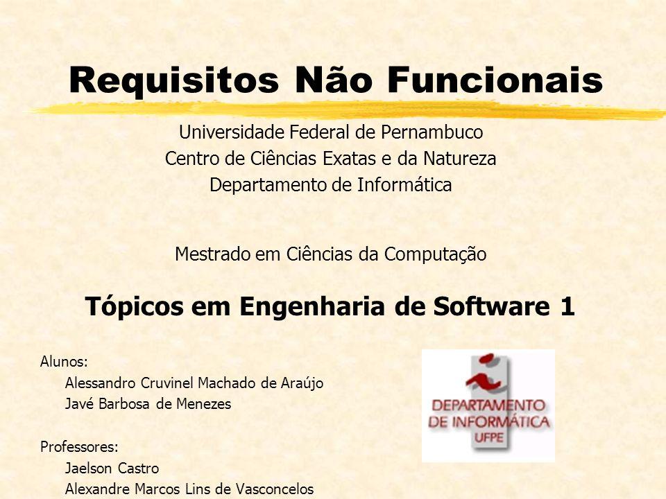 Requisitos Não Funcionais Universidade Federal de Pernambuco Centro de Ciências Exatas e da Natureza Departamento de Informática Mestrado em Ciências