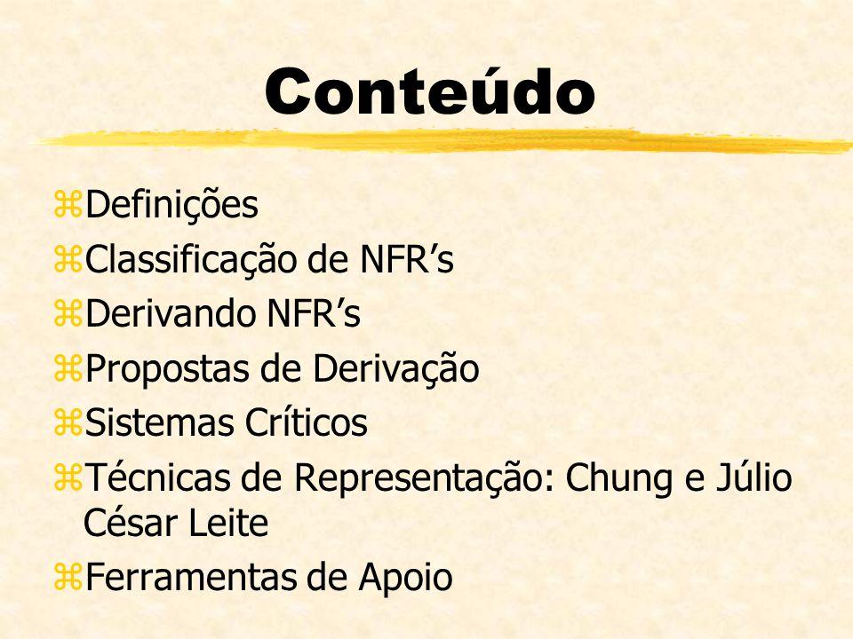 Conteúdo zDefinições zClassificação de NFRs zDerivando NFRs zPropostas de Derivação zSistemas Críticos zTécnicas de Representação: Chung e Júlio César
