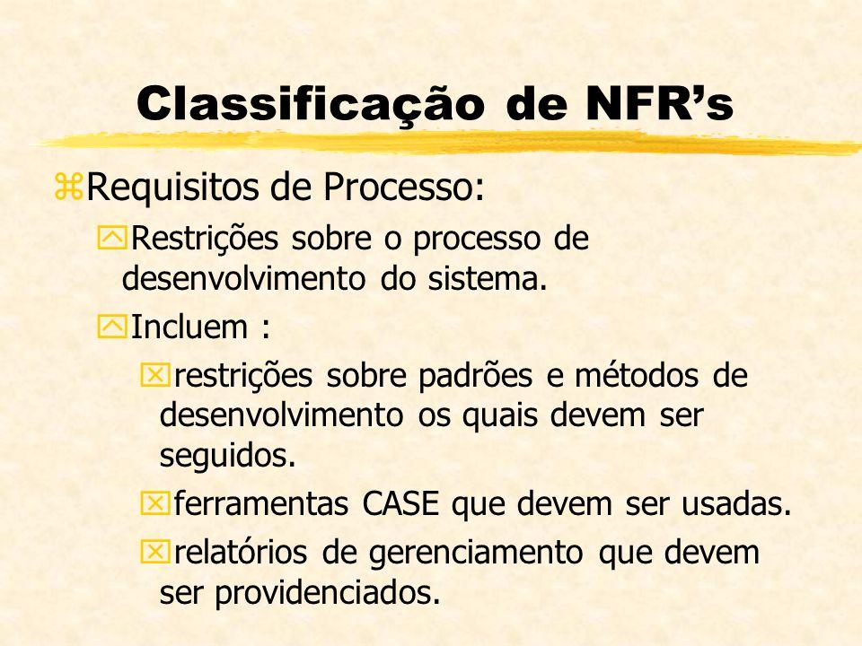 Classificação de NFRs zRequisitos de Processo: yRestrições sobre o processo de desenvolvimento do sistema. yIncluem : xrestrições sobre padrões e méto