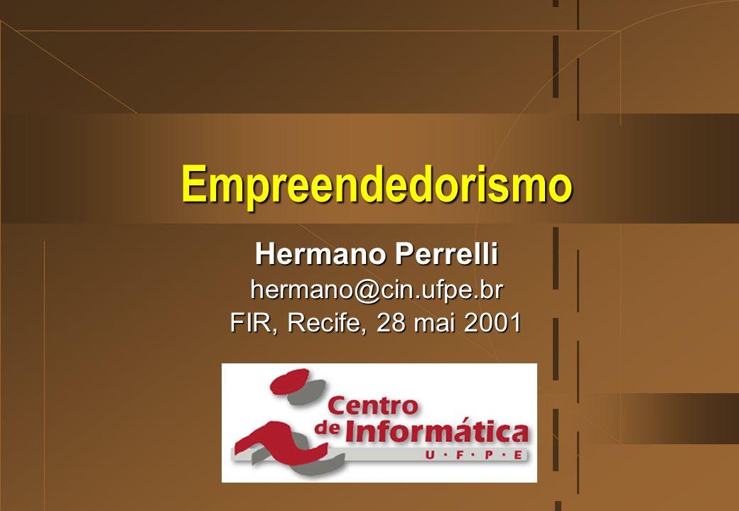 Empreendedorismo Hermano Perrelli hermano@cin.ufpe.br FIR, Recife, 28 mai 2001