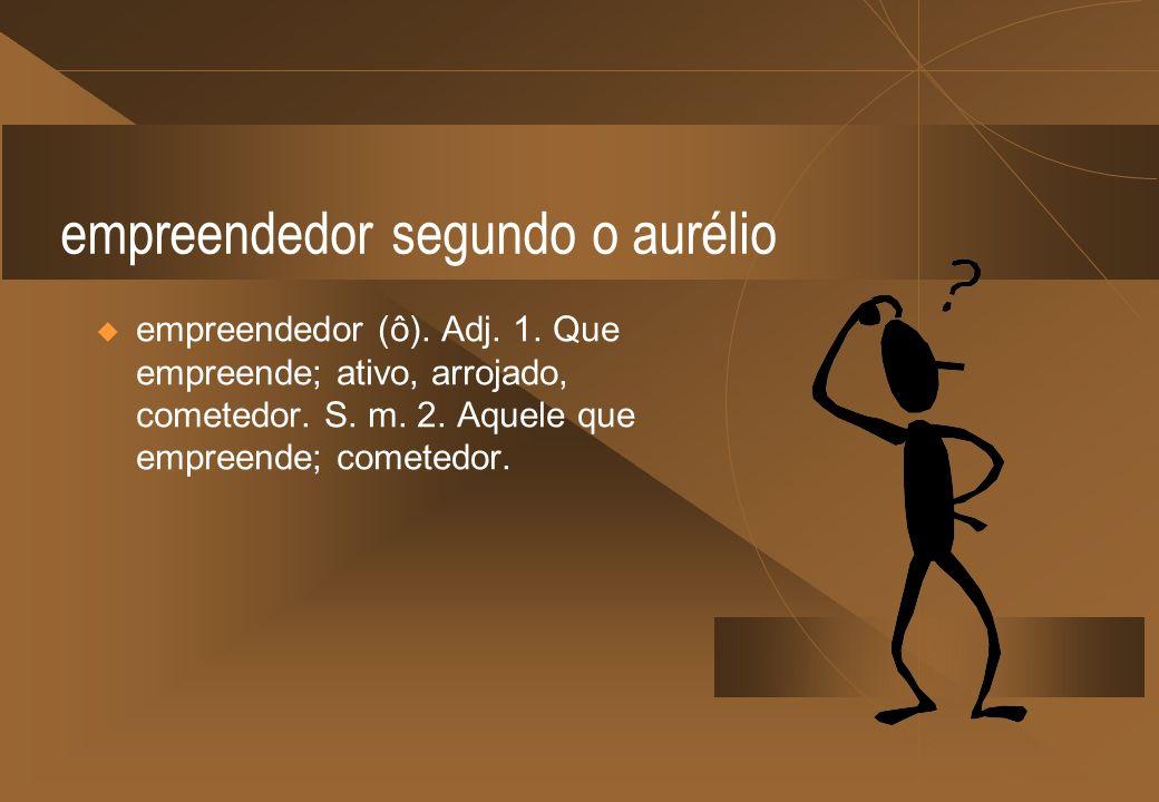 empreendedor segundo o aurélio empreendedor (ô). Adj.