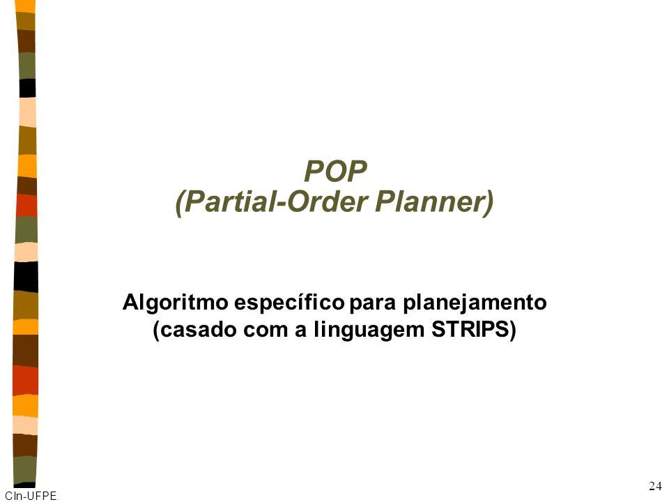 CIn-UFPE 23 Princípio do menor engajamento nPara que então deixar o plano não totalmente ordenado e instanciado? nPrincípio do menor engajamento (leas