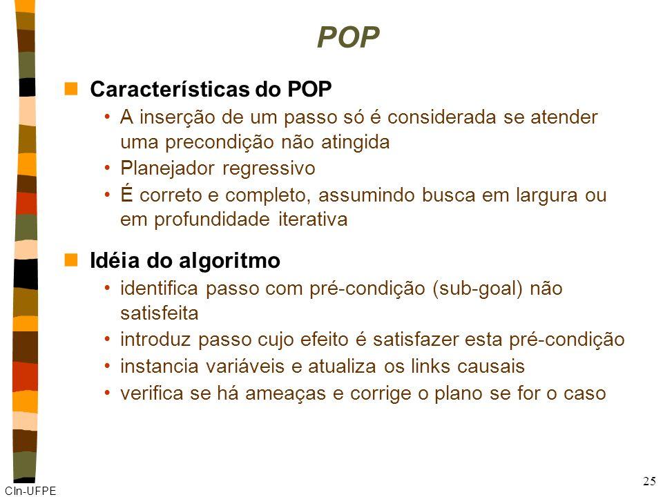 CIn-UFPE 24 POP (Partial-Order Planner) Algoritmo específico para planejamento (casado com a linguagem STRIPS)