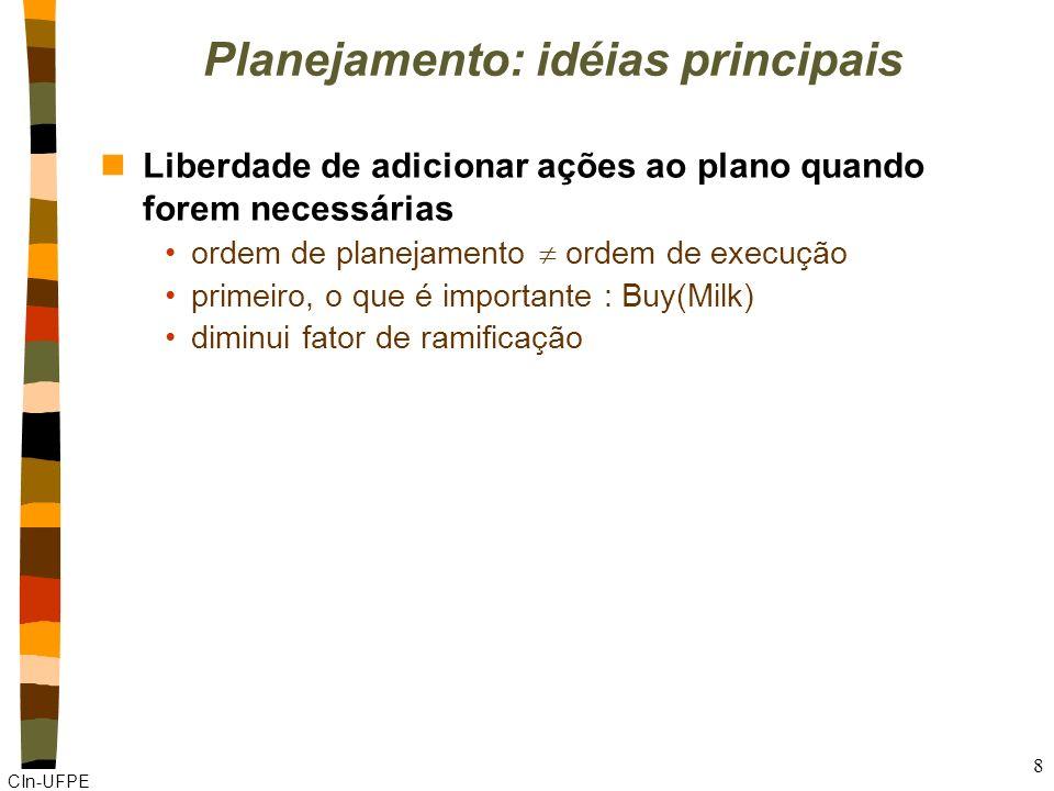 CIn-UFPE 7 Planejamento: idéias principais nAproveitar a estrutura do problema Nearly decomposable problems: sub-objetivos com relativa independência