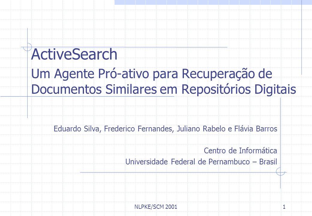 NLPKE/SCM 200112 Trabalhos Futuros Avaliação do sistema Usando um corpus maior Em Intranets e em diretórios locais Melhorar o formato da representação interna do documento Criar um perfil do usuário para melhorar a precisão do sistema