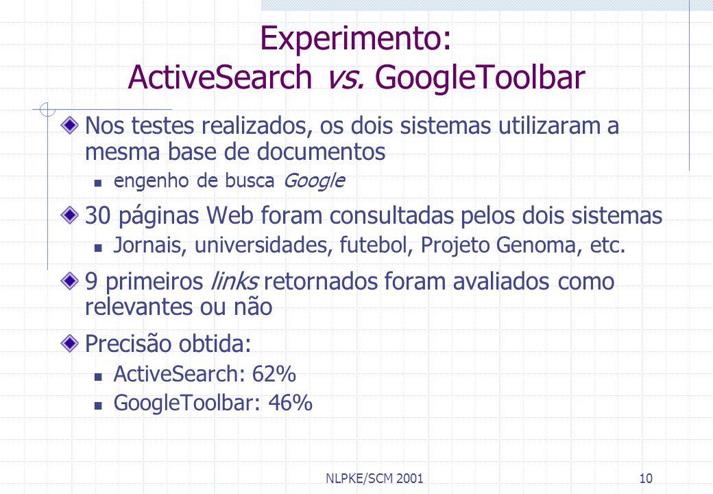 NLPKE/SCM 200110 Experimento: ActiveSearch vs. GoogleToolbar Nos testes realizados, os dois sistemas utilizaram a mesma base de documentos engenho de
