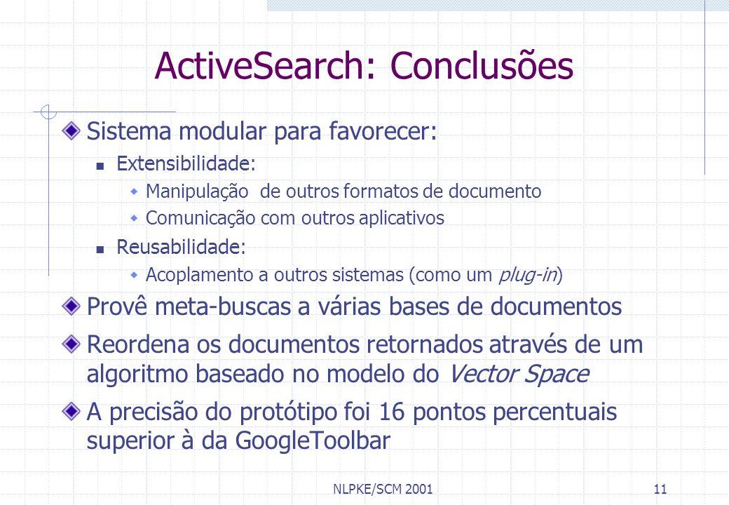 NLPKE/SCM 200111 ActiveSearch: Conclusões Sistema modular para favorecer: Extensibilidade: Manipulação de outros formatos de documento Comunicação com