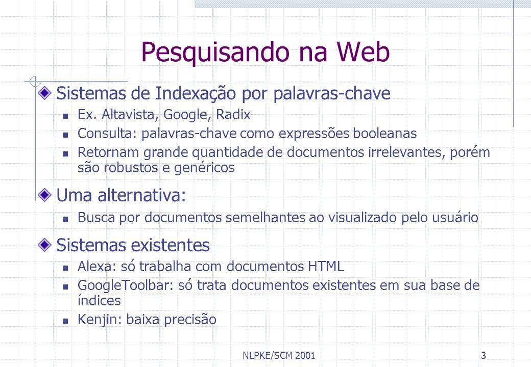 NLPKE/SCM 20014 ActiveSearch Objetivo: Encontrar documentos similares ao que o usuário está visualizando/editando no momento Trata diferentes formatos de documento: HTML, DOC, PDF Plataformas: MS Internet Explorer MS Word Netscape Navigator Processo de recuperação on-line baseado na análise do conteúdo dos documentos
