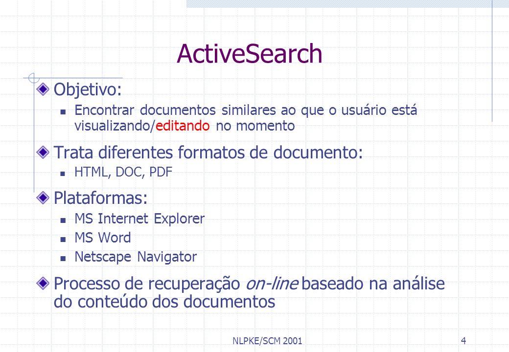 NLPKE/SCM 20014 ActiveSearch Objetivo: Encontrar documentos similares ao que o usuário está visualizando/editando no momento Trata diferentes formatos