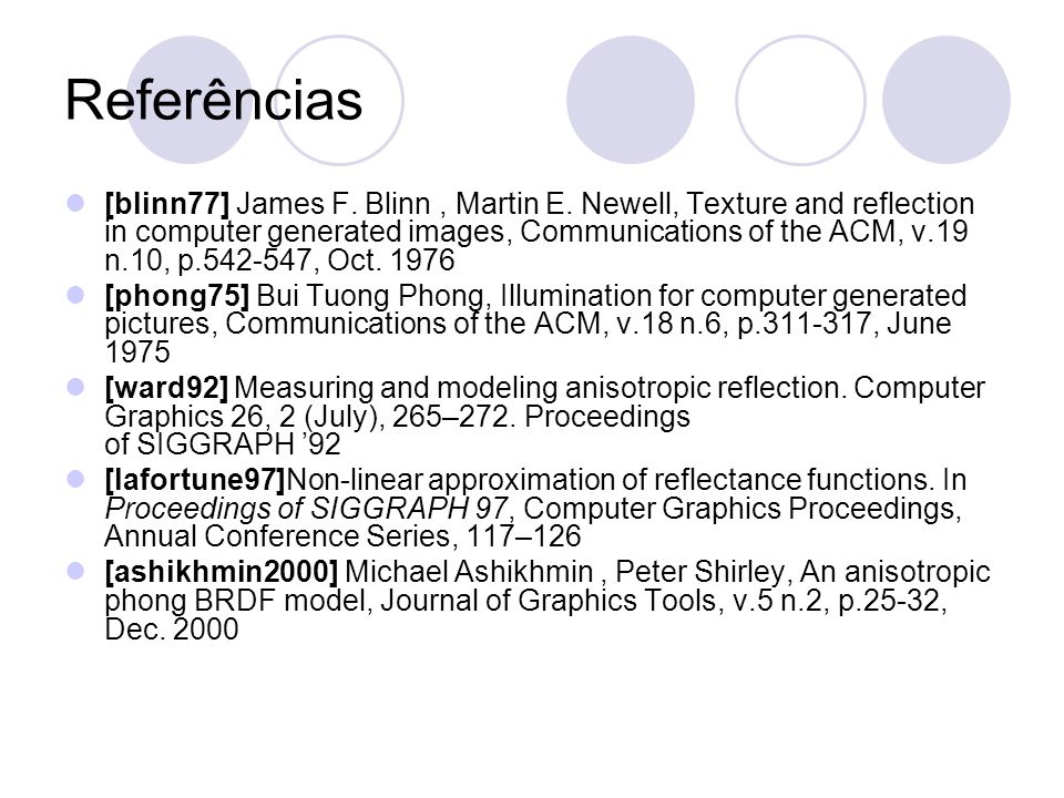Referências [blinn77] James F. Blinn, Martin E. Newell, Texture and reflection in computer generated images, Communications of the ACM, v.19 n.10, p.5