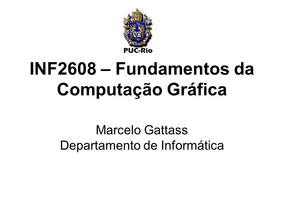 INF2608 – Fundamentos da Computação Gráfica Marcelo Gattass Departamento de Informática