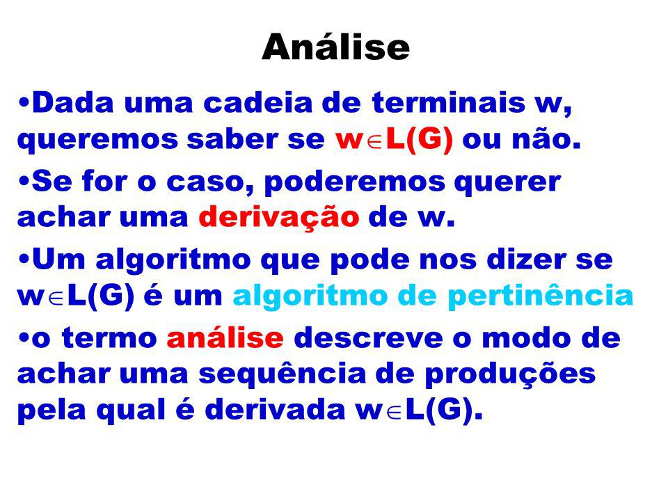 Adicionamos não-terminais A, B e trocamos as produções para: S ASB| AB A a B b Adicionamos um não-terminal C e trocamos B ASB por S AC C SB.