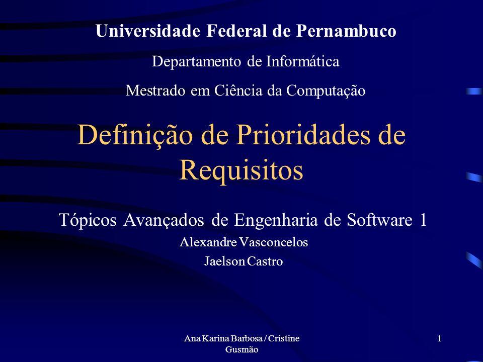Ana Karina Barbosa / Cristine Gusmão 21 Considerações Finais Dificuldades na estimativa de benefícios, custos e risco Utilização de método e técnicas de priorização como Guidelines