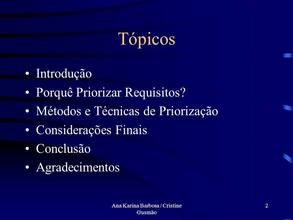 Ana Karina Barbosa / Cristine Gusmão 2 Tópicos Introdução Porquê Priorizar Requisitos.