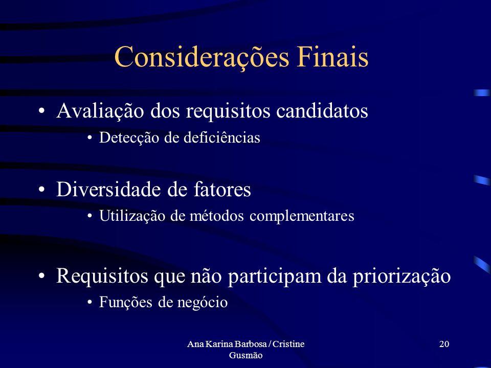 Ana Karina Barbosa / Cristine Gusmão 19 CustoBenefícioCusto Benefício EERERD Mudança Melhorar velocidade de comunicação Interface para ferramenta de p