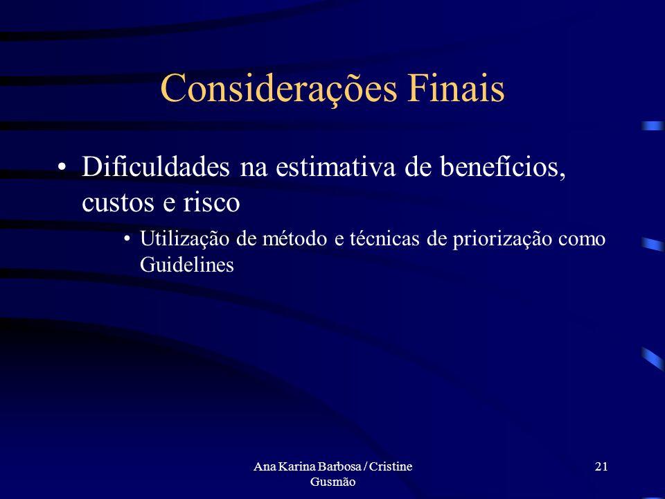 Ana Karina Barbosa / Cristine Gusmão 20 Considerações Finais Avaliação dos requisitos candidatos Detecção de deficiências Diversidade de fatores Utili