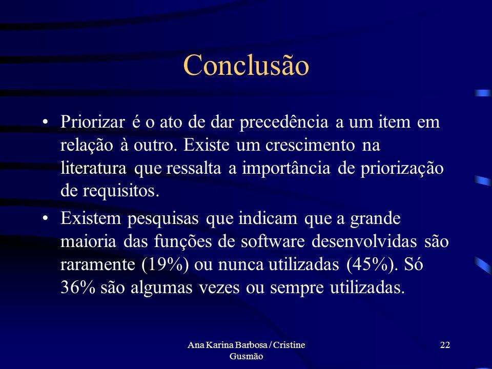 Ana Karina Barbosa / Cristine Gusmão 21 Considerações Finais Dificuldades na estimativa de benefícios, custos e risco Utilização de método e técnicas