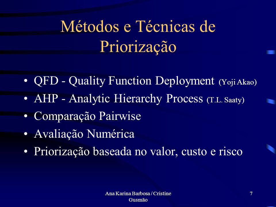 Ana Karina Barbosa / Cristine Gusmão 7 Métodos e Técnicas de Priorização QFD - Quality Function Deployment (Yoji Akao) AHP - Analytic Hierarchy Process (T.L.