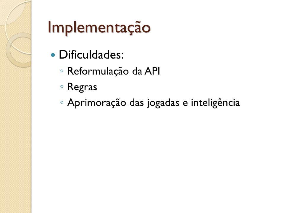 Implementação Dificuldades: Reformulação da API Regras Aprimoração das jogadas e inteligência