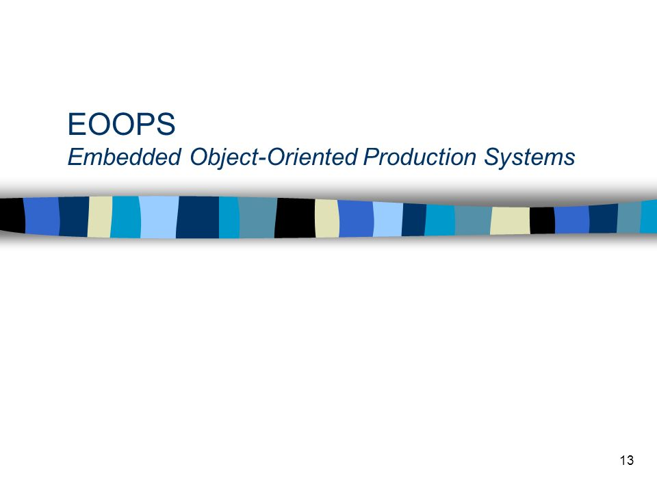 13 EOOPS Embedded Object-Oriented Production Systems