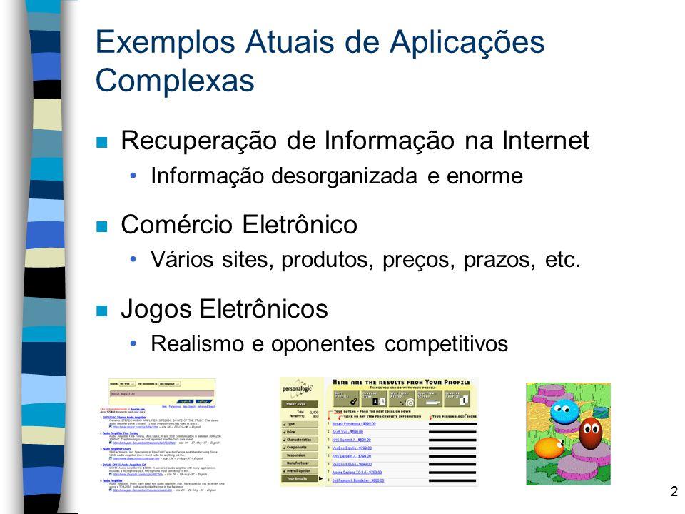 2 Exemplos Atuais de Aplicações Complexas n Recuperação de Informação na Internet Informação desorganizada e enorme n Comércio Eletrônico Vários sites