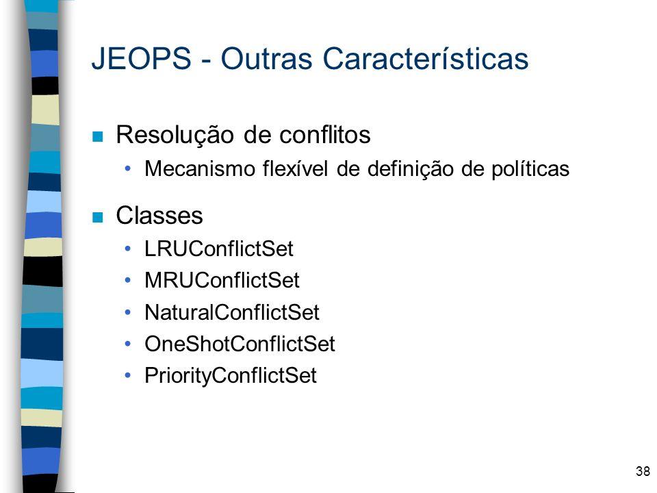38 JEOPS - Outras Características n Resolução de conflitos Mecanismo flexível de definição de políticas n Classes LRUConflictSet MRUConflictSet Natura