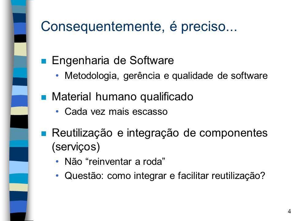 4 Consequentemente, é preciso... n Engenharia de Software Metodologia, gerência e qualidade de software n Material humano qualificado Cada vez mais es