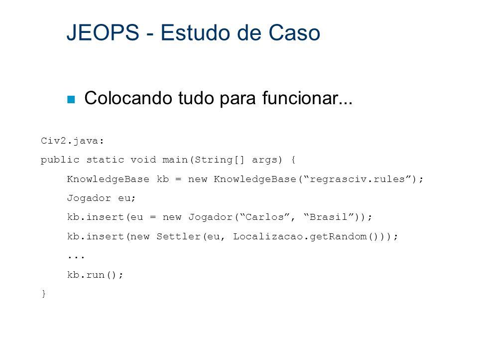 JEOPS - Estudo de Caso n Colocando tudo para funcionar... Civ2.java: public static void main(String[] args) { KnowledgeBase kb = new KnowledgeBase(reg