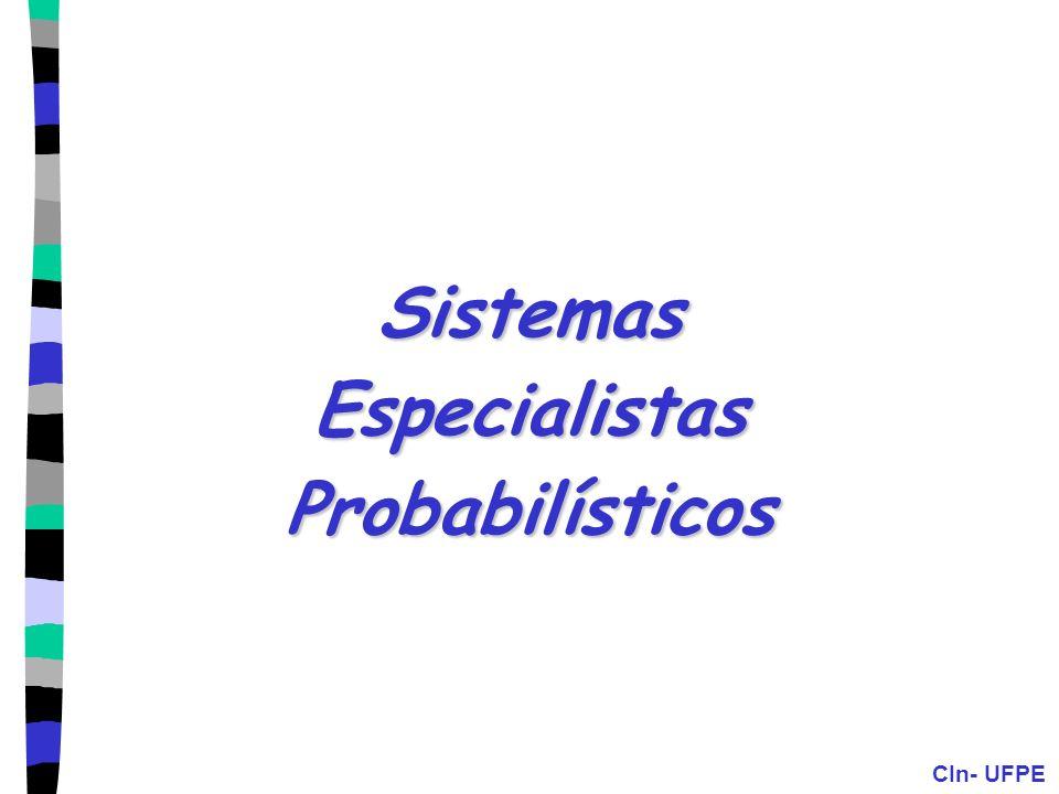 CIn- UFPE Sistemas Especialistas Probabilísticos Glauber Tomaz (gifts@di.ufpe.br) Hendrik Teixeira Macedo (htm@di.ufpe.br) Mariana Lara Neves (mln@di.ufpe.br)