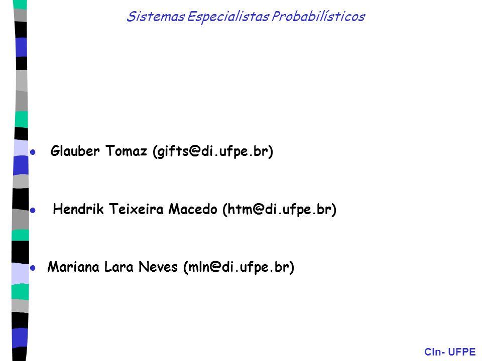 CIn- UFPE Sistemas Especialistas Probabilísticos Glauber Tomaz (gifts@di.ufpe.br) Hendrik Teixeira Macedo (htm@di.ufpe.br) Mariana Lara Neves (mln@di.