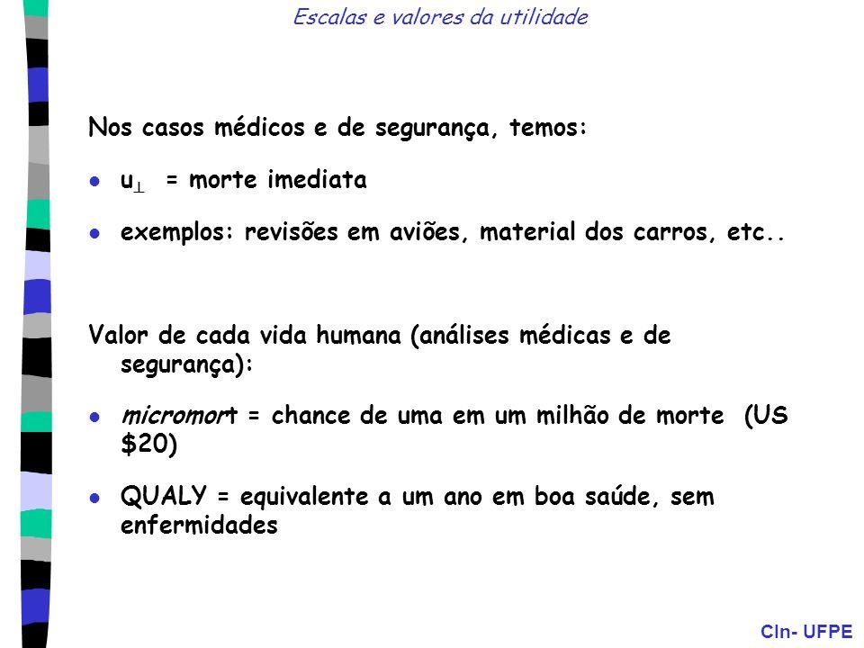 CIn- UFPE Escalas e valores da utilidade Nos casos médicos e de segurança, temos: u = morte imediata exemplos: revisões em aviões, material dos carros