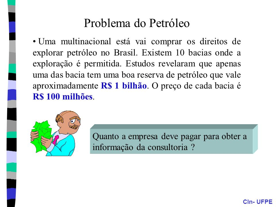 CIn- UFPE Problema do Petróleo Uma multinacional está vai comprar os direitos de explorar petróleo no Brasil. Existem 10 bacias onde a exploração é pe