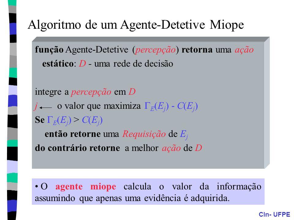 CIn- UFPE Algoritmo de um Agente-Detetive Miope função Agente-Detetive (percepção) retorna uma ação estático: D - uma rede de decisão integre a percep