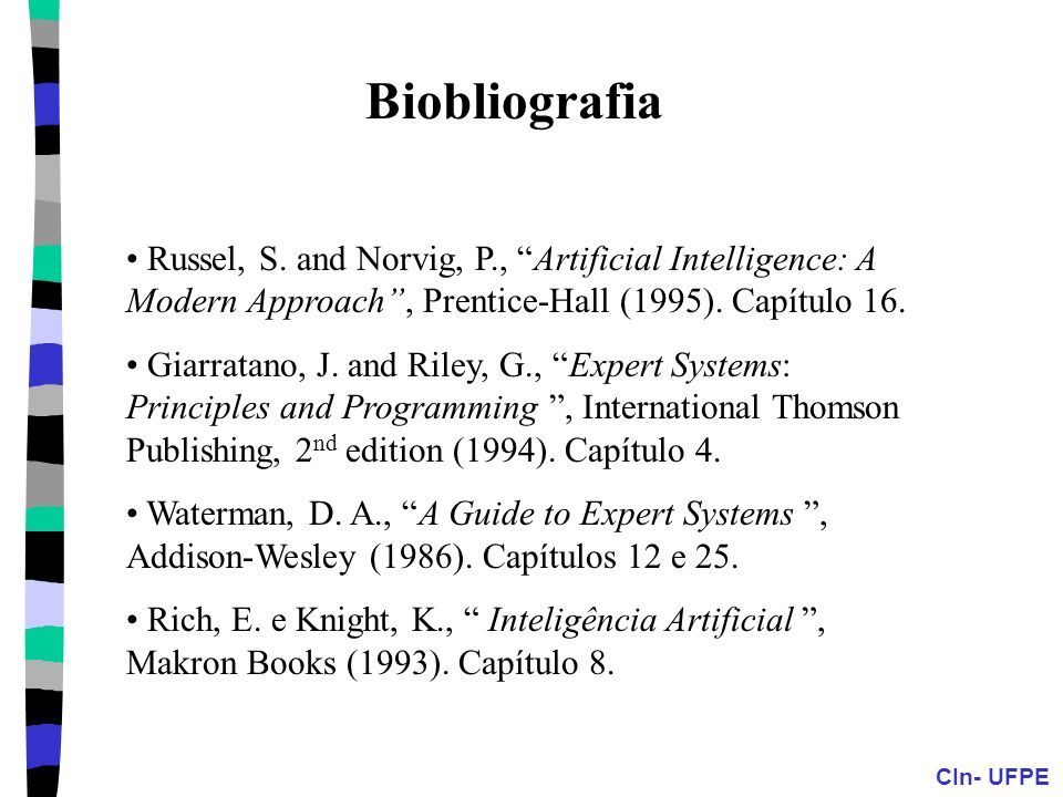 CIn- UFPE Biobliografia Russel, S. and Norvig, P., Artificial Intelligence: A Modern Approach, Prentice-Hall (1995). Capítulo 16. Giarratano, J. and R