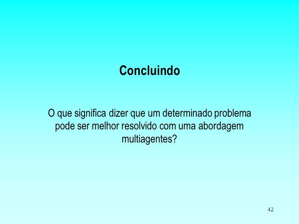 41 Balanço geral Vantagens –Robustez; –Eficiência; –Possibilidade de resolver problemas mais complexos; Desvantagens –Falta uma metodologia de desenvo