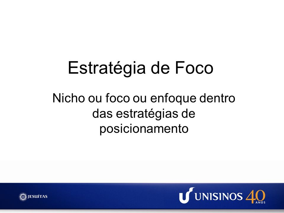 Estratégia de Foco Nicho ou foco ou enfoque dentro das estratégias de posicionamento