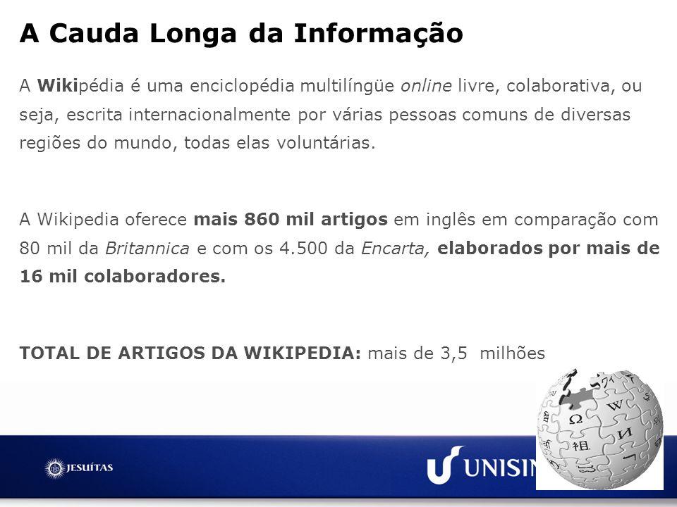 A Cauda Longa da Informação A Wikipédia é uma enciclopédia multilíngüe online livre, colaborativa, ou seja, escrita internacionalmente por várias pess
