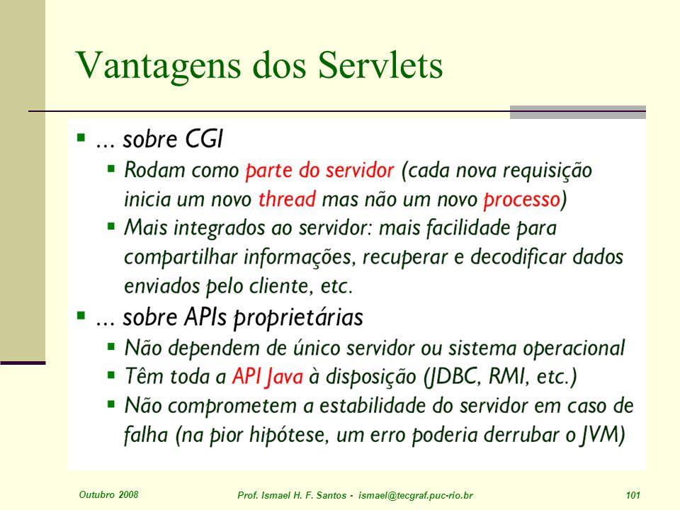 Outubro 2008 Prof. Ismael H. F. Santos - ismael@tecgraf.puc-rio.br 101 Vantagens dos Servlets