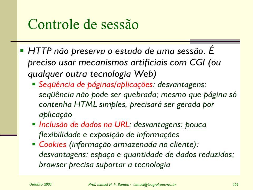 Outubro 2008 Prof. Ismael H. F. Santos - ismael@tecgraf.puc-rio.br 104 Controle de sessão