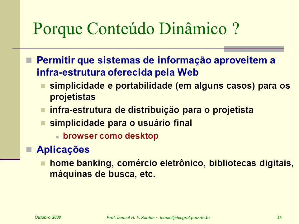 Outubro 2008 Prof. Ismael H. F. Santos - ismael@tecgraf.puc-rio.br 45 Porque Conteúdo Dinâmico .