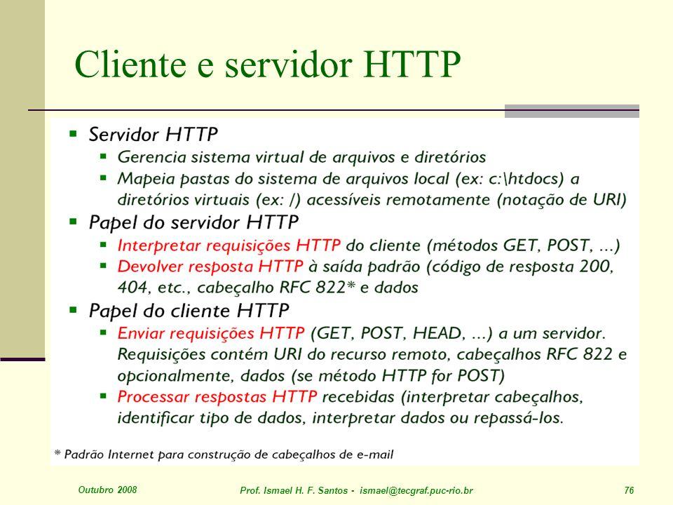 Outubro 2008 Prof. Ismael H. F. Santos - ismael@tecgraf.puc-rio.br 76 Cliente e servidor HTTP