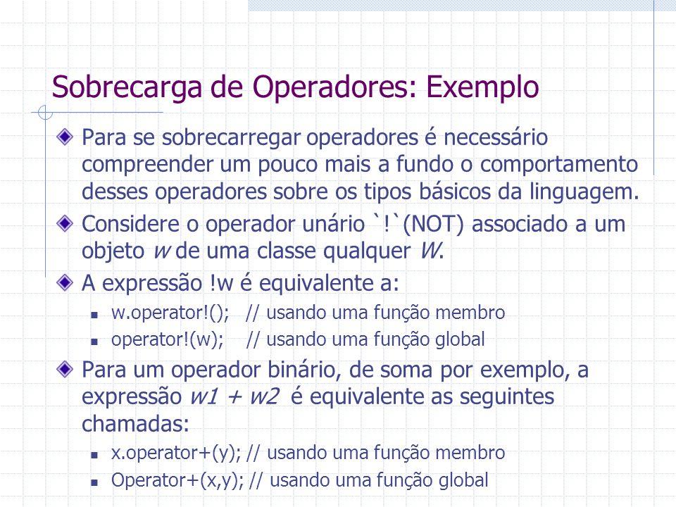 Sobrecarga de Operadores: Exemplo Para se sobrecarregar operadores é necessário compreender um pouco mais a fundo o comportamento desses operadores so