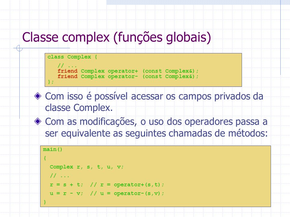 Classe complex (funções globais) Com isso é possível acessar os campos privados da classe Complex. Com as modificações, o uso dos operadores passa a s