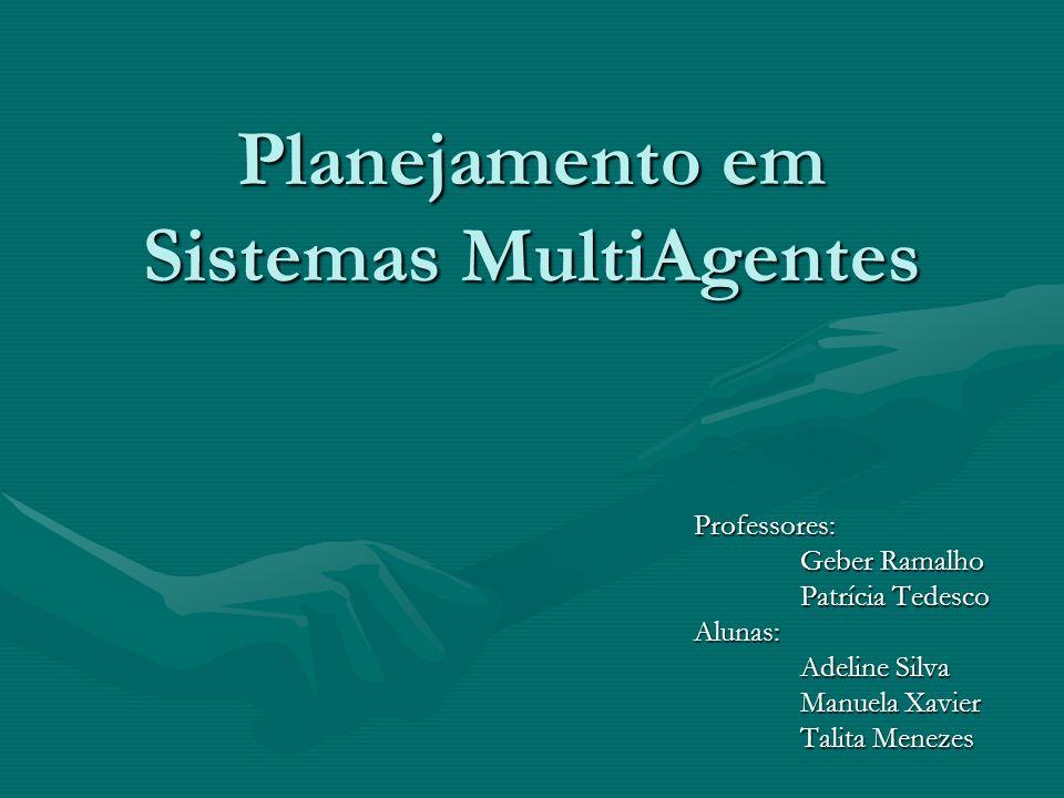 Planejamento em Sistemas MultiAgentes Professores: Geber Ramalho Patrícia Tedesco Alunas: Adeline Silva Manuela Xavier Talita Menezes