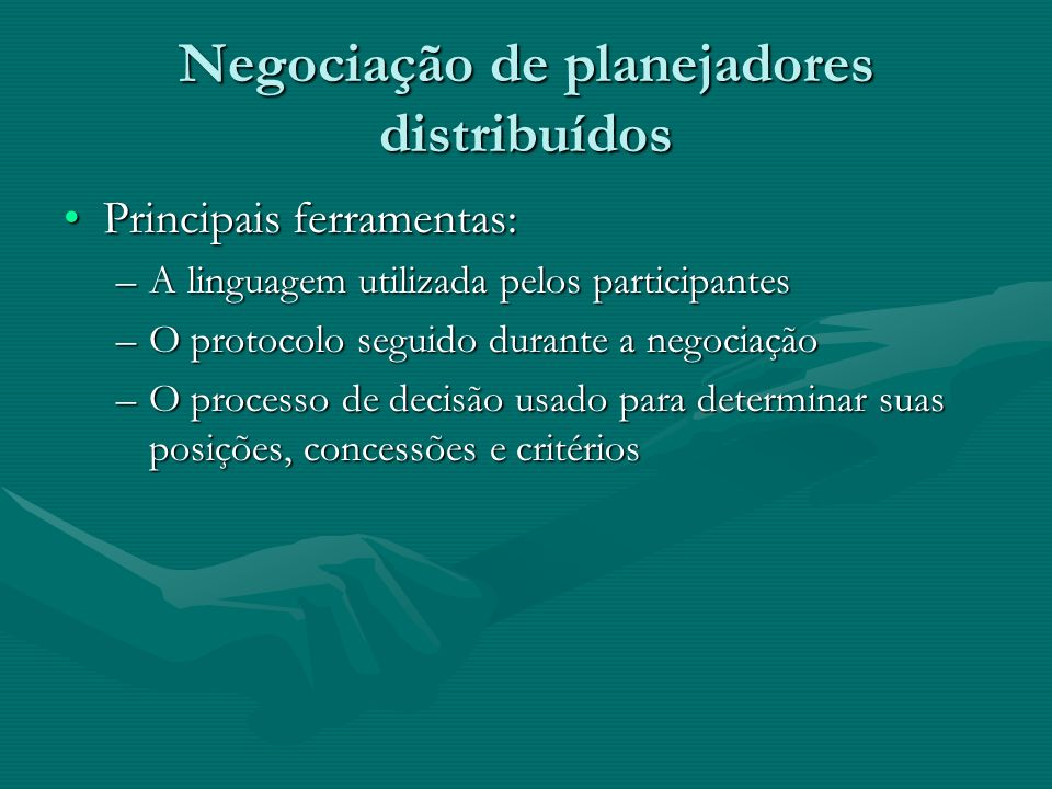 Negociação de planejadores distribuídos Principais ferramentas:Principais ferramentas: –A linguagem utilizada pelos participantes –O protocolo seguido