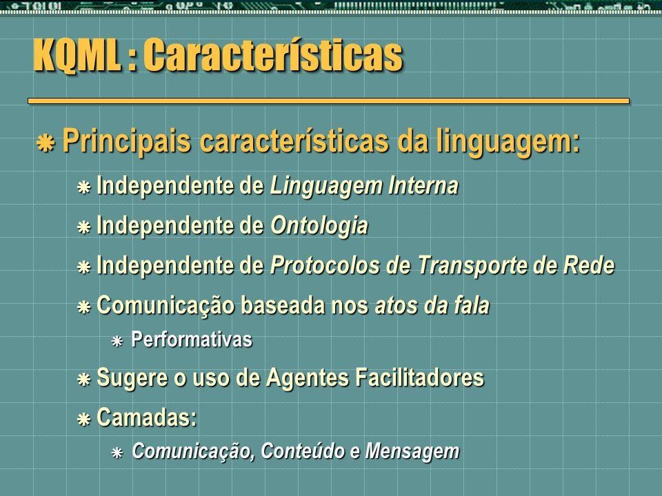 KQML : Características Principais características da linguagem: Principais características da linguagem: Independente de Linguagem Interna Independent