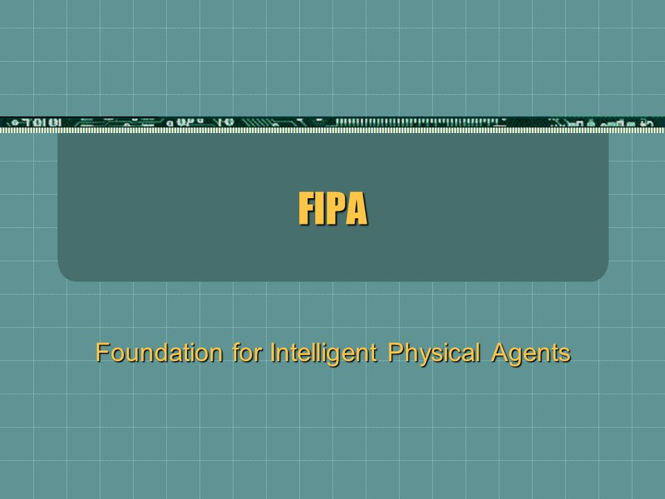 FIPAFIPA Foundation for Intelligent Physical Agents