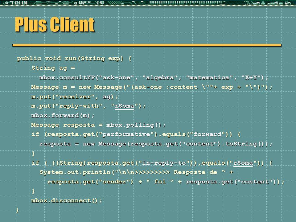 Plus Client public void run(String exp) { public void run(String exp) { String ag = String ag = mbox.consultYP(