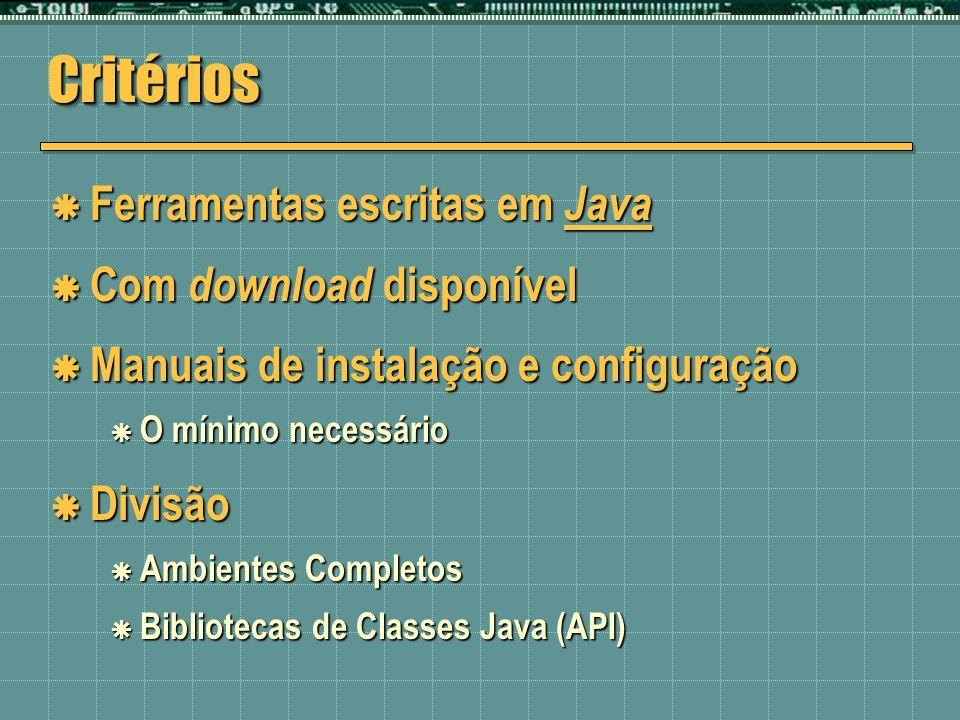 CritériosCritérios Ferramentas escritas em Java Ferramentas escritas em Java Com download disponível Com download disponível Manuais de instalação e c